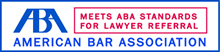Meets American Bar Association Standards for Lawyer Referral